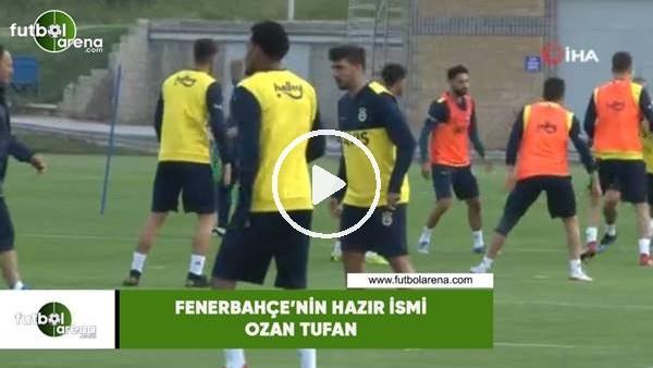 Fenerbahçe'nin hazır ismi Ozan Tufan