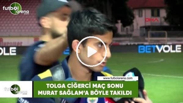 'Tolga Ciğerci maç sonu Murat Sağlam'a böyle takıldı