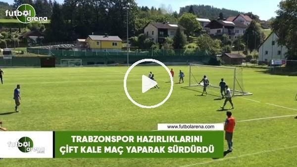 Trabzonspor hazırlıklarını çift kale maç yaparak sürdürdü