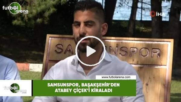 'Samsunspor, Başakşehir'den Atabey Çiçek'i kiraladı