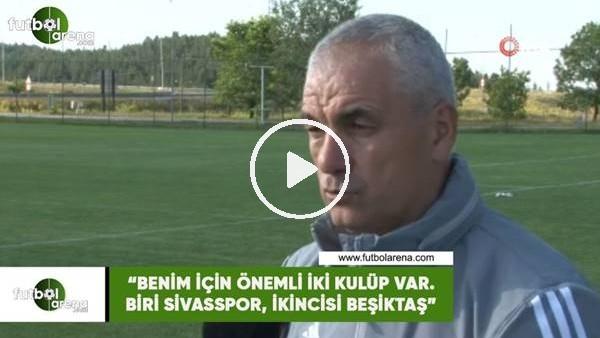 """'Rıza Çalımbay: """"Benim için iki önemli kulüp var. Biri Sivasspor, ikincisi Beşiktaş"""""""