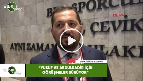 """'Sertaç Güven: """"Yusuf Yazıcı ve Abdülkadir Ömür için görüşmeler sürüyor"""""""
