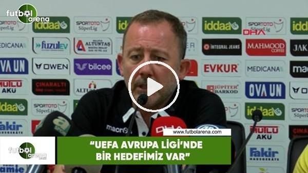 """Sergen Yalçın: """"UEFA Avrupa Ligi'nde bir hedefimiz var"""""""