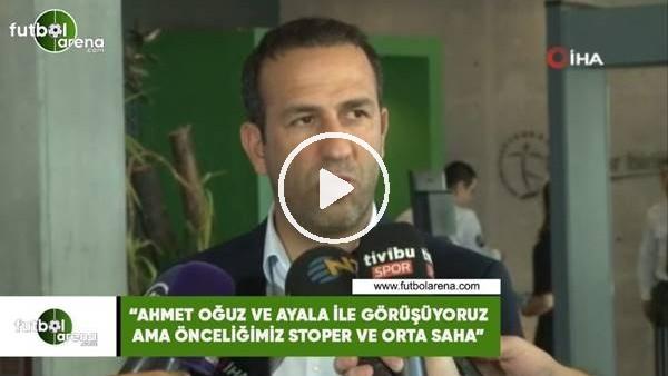 """'Adil Gevrek: """"Ahmet Oğuz ve Ayala ile görüşüyoruz ama önceliğimiz stoper ve orta saha"""""""