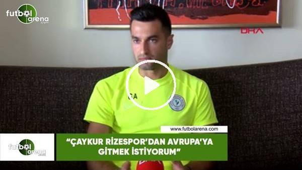 """'Gökhan Akkan: """"Çaykur Rizespor'dan Avrupa'ya gitmek istiyorum"""""""