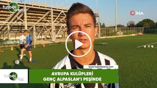 Avrupa kulüpleri genç Alpaslan'In peşinde