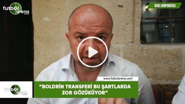 """'Hasan Yavuz Bakır: """"Boldrin transferi bu şartlarda zor gözüküyor"""""""