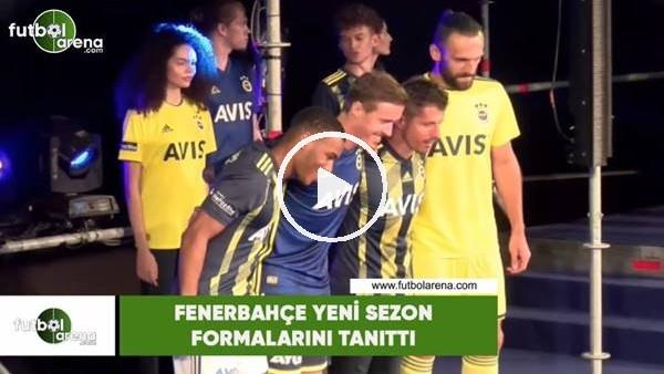 'Fenerbahçe  yeni sezon formalarını tanıttı