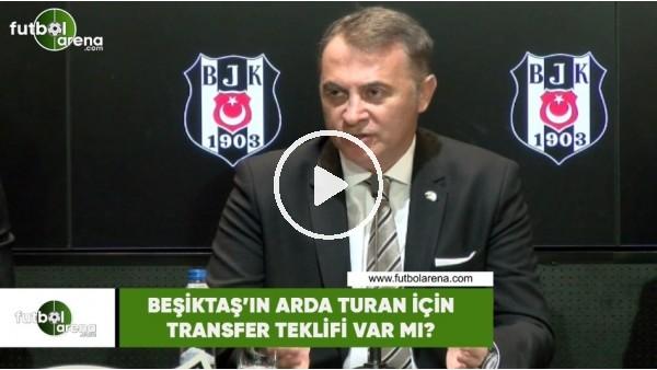 'Beşiktaş'ın Arda Turan için transfer teklifi var mı?