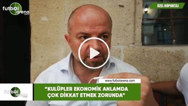 """'Hasan Yavuz Bakır: """"Kulüpler ekonomik anlamda çok dikkat ekmek zorunda"""""""