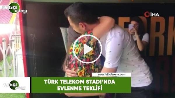 'Türk Telekom Stadı'nda evlenme teklifi
