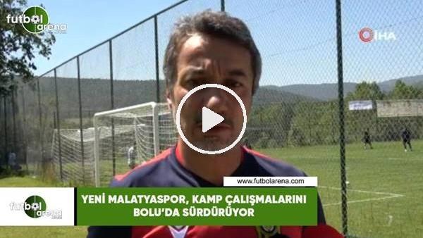 'Yeni Malatyaspor, kamp çalışmalarını Bolu'da sürdürüyor
