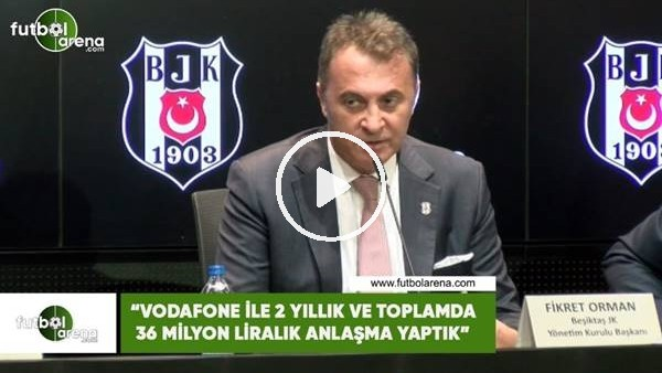 """'Fikret Orman: """"Vodafone ile 2 yıllık ve toplamda 36 milyon liralık anlaşma yaptık"""""""