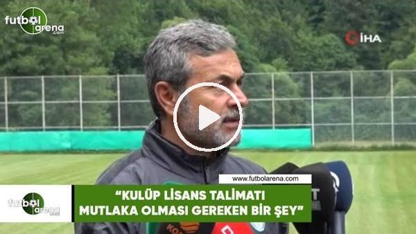 """'Aykut Kocaman: """"Kulüp Lisans Talimatı mutlaka olması gereken bir şey"""""""