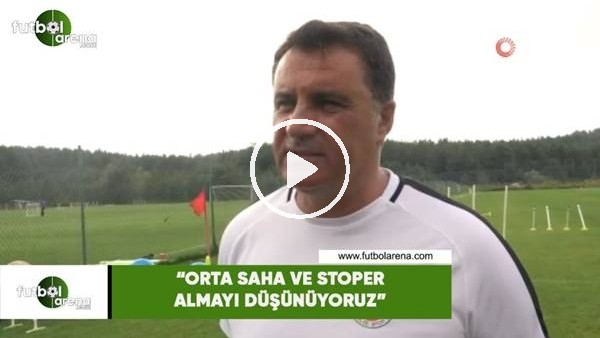 """Mustafa Kaplan: """"Orta saha ve stoper almayı düşünüyoruz"""""""