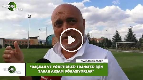 """'Hikmet Karaman: """"Başkan ve yöneticiler transfer için sabah akşam uğraşıyorlar"""""""