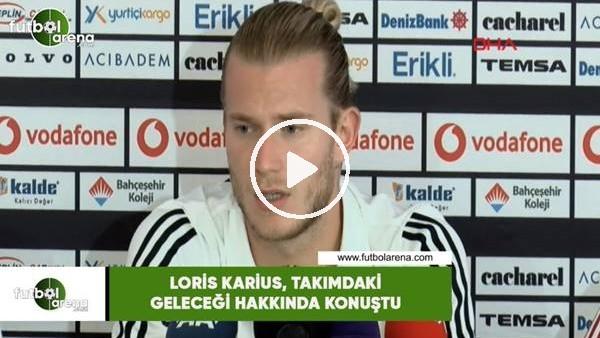 Loris Karius, takımdaki geleceği hakkında konuştu