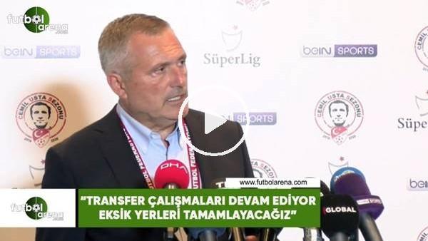 """'Volkan Ballı: """"Transfer çalışmaları devam ediyor eksik yerleri tamamlayacağız"""""""