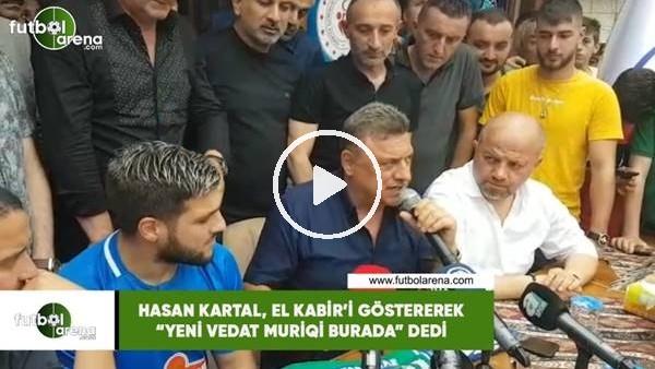 """'Hasan Kartal, El Kabir'i göstererek """"Yeni Vedat Muriqi burada"""" dedi"""