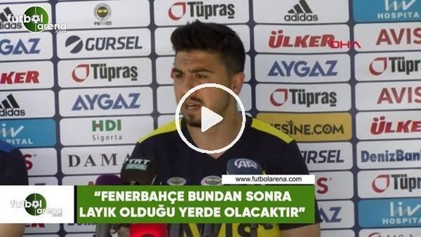 """'Ozan Tufan: """"Fenerbahçe bundan sonra layık olduğu yerde oalcaktır"""""""