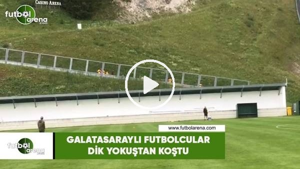 'Galatasaraylı futbolcular dik yokuştan koştu