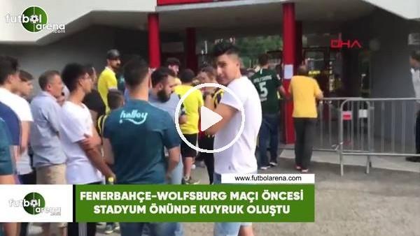 Fenerbahçe - Wolfsburg maçı öncesi stadyum önünde kuyruk oluştu