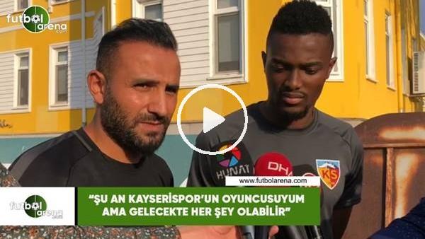 """'Mensah: """"Şu an Kayserispor'un oyuncusuyum ama gelecekte her şey olabilir"""""""