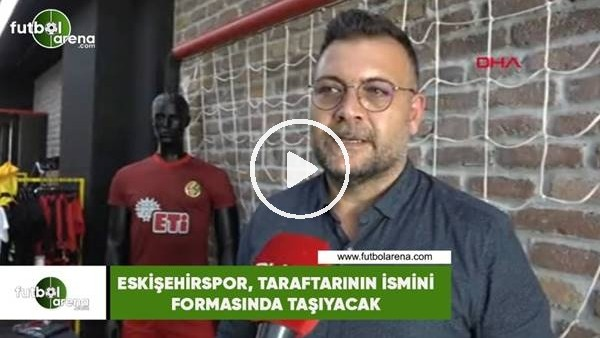 Eskişehirspor, taraftarının ismini formasında taşıyacak