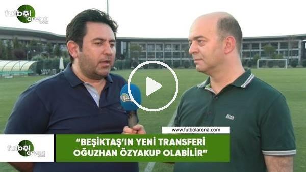 """'Fatih Doğan: """"Beşiktaş'ın yeni transferi Oğuzhan Özyakup olabilir"""""""