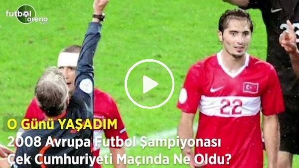 O Günü Yaşadım | 2008 Avrupa Futbol Şampiyonası Çek Cumhuriyeti maçında ne oldu?