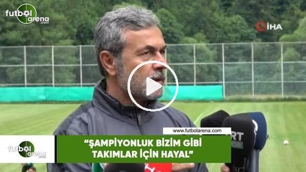 """'Aykut Kocaman: """"Şampiyonluk bizim gibi takımlar için hayal"""""""