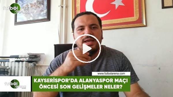 'Kayserispor'da transfer çalışmaları ve Alanyaspor maçı öncesi son gelişmeler neler?