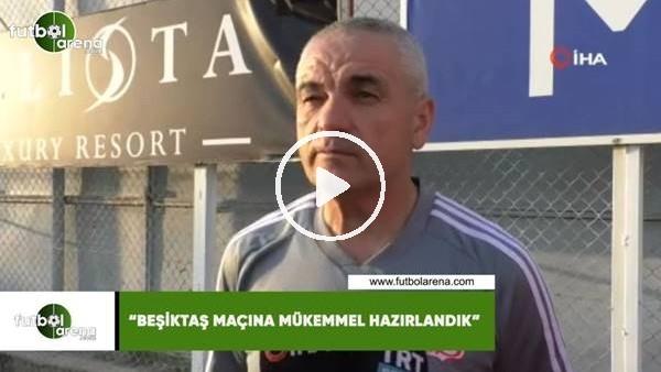 """Rıza Çalımbay: """"Beşiktaş maçına mükemmel hazırlandık"""""""