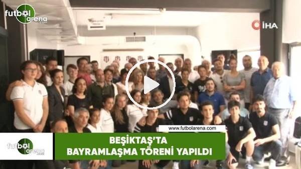 'Beşiktaş'ta bayramlaşma töreni yapıldı