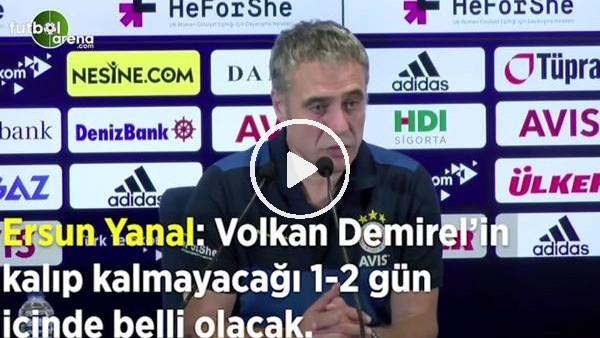 """'Ersun Yanal: """"Volkan Demirel'in kalıp kalmayacağı 1-2 gün içinde belli olacak"""""""