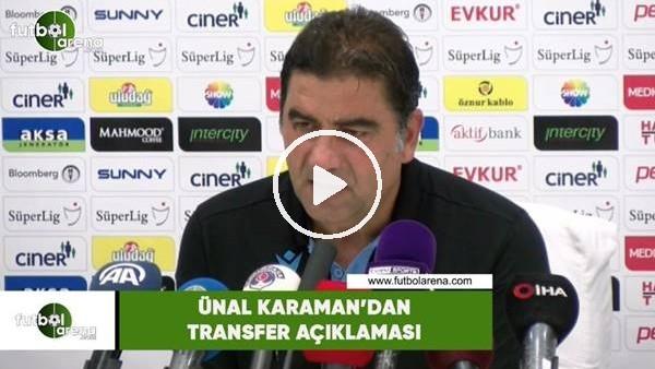 'Ünal Karaman'dan transfer açıklaması