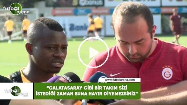 """Seri: """"Galatasaray gibi bir takım sizi istediği zaman buna hayır diyemezsiniz"""""""