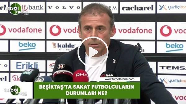 Beşiktaş'ta sakat futbolcuların son durumları ne?