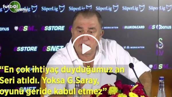 """'Fatih Terim: """"En çok ihtiyaç duyduğumu an Seri atıldı. Yoksa Galatasaray oyunu geride kabul etmez"""""""