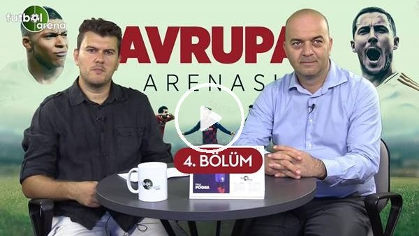'Avrupa Arenası #4 | Avrupa'da En Pahalı Transferler, Liglere İyi Başlayan Takımlar
