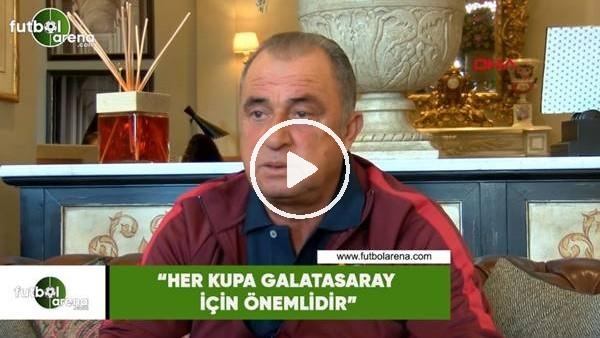 """Fatih Terim: """"Her kupa Galatasaray için önemlidir"""""""
