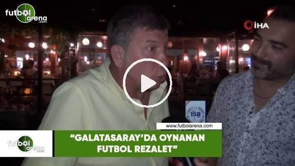 """'Tanju Çolak: """"Galatasaray'da oynanan futbol rezalet"""""""