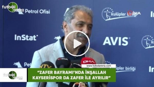 """Erol Bedir: """"Zafer Bayramı'nda inşallah Kayserispor da zafer ile ayrılır"""""""