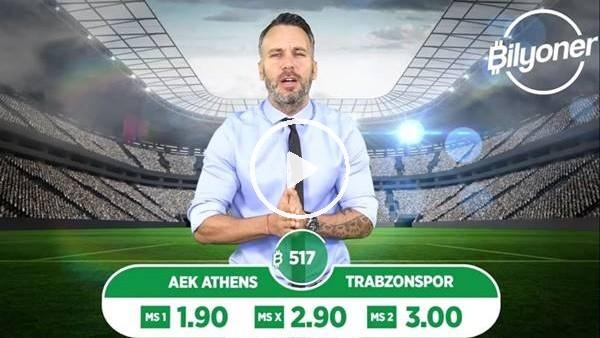 'AEK - Trabzonspor TEK MAÇ Bilyoner'de!