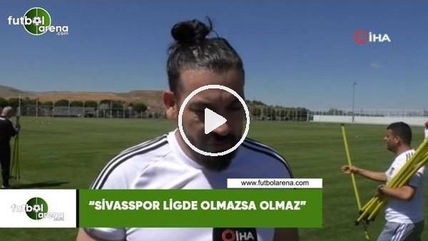 "Servet Çetin: ""Sivasspor ligde olmazsa olmaz"""