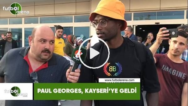 'Paul Georges, Kayseri'ye geldi