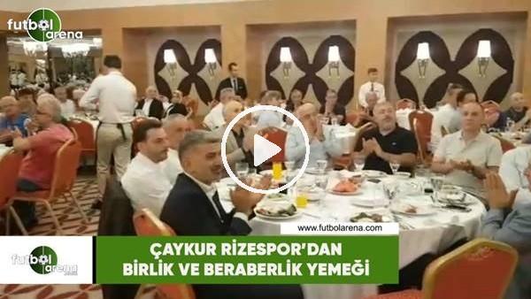 'Çaykur Rizespor'dan birlik ve beraberlik yemeği