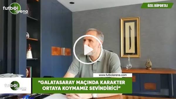 """'Selçuk Aksoy: """"Galatasaray maçında karakter ortaya koymamız sevindirici"""""""