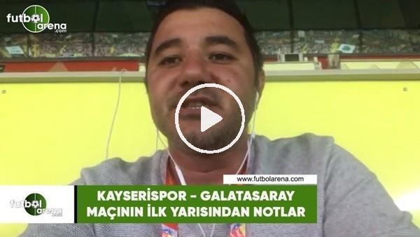 Kayserispor - Galatasaray maçının ilk yarısından notlar