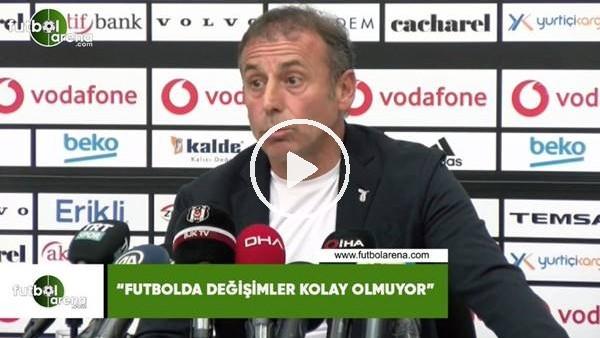 """Abdullah Avcı: """"Futbolda değişimler kolay olmuyor"""""""